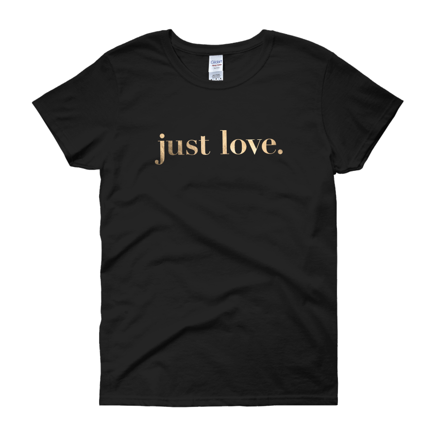 (CLOSEOUT) Just Love (ft. Gold Foil) - Women's T-Shirt - Love Tee