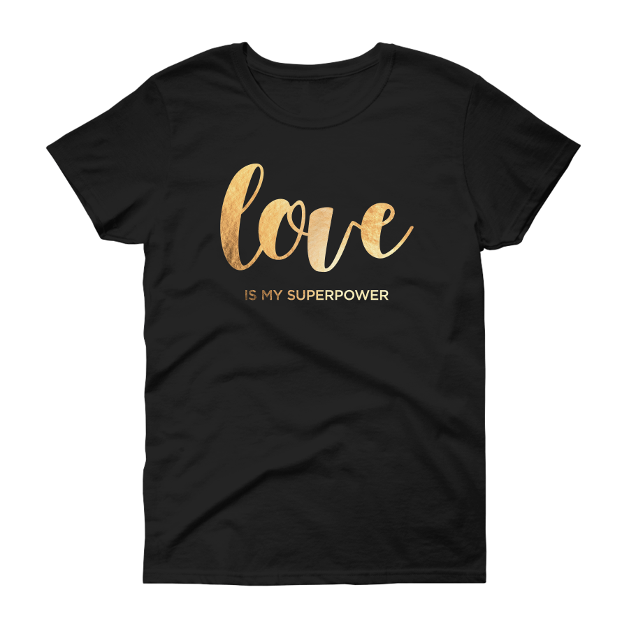 17758b65 Love Superpower Is My Superpower Gold Foil Women's T-Shirt By Love Tee
