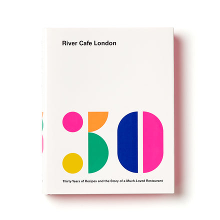 River Cafe London: Thirty Years of Recipes