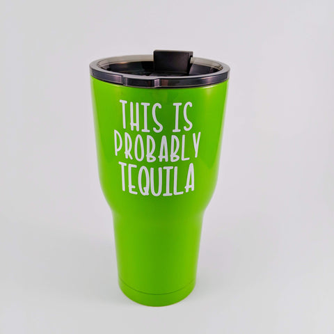 This Is Probably Tequila Stainless Tumbler - READY TO SHIP
