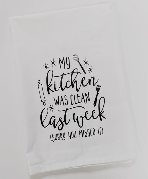 My Kitchen Was Clean Last Week, Sorry You Missed It, Funny Dish Towel, Kitchen Towel, Kitchen Decor, Housewarming Gift, Flour Sack Tea Towel