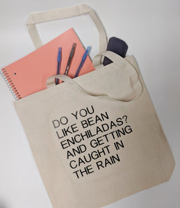 Do You Like Bean Enchiladas and Getting Caught In The Rain Tote Bag/Misheard Song Lyrics/Incorrect Lyrics/Funny Lyrics/Canvas Tote Bag