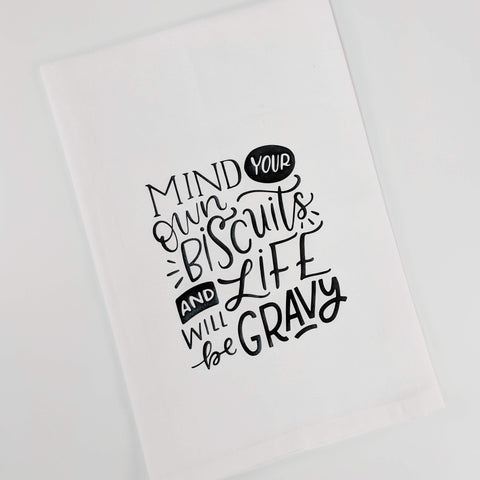 Mind Your Own Biscuits and Life Will Be Gravy Kitchen Towel