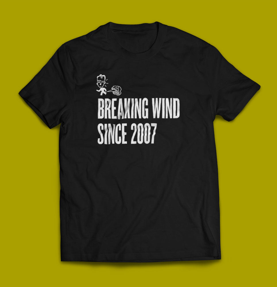 Breaking Wind Since 2007