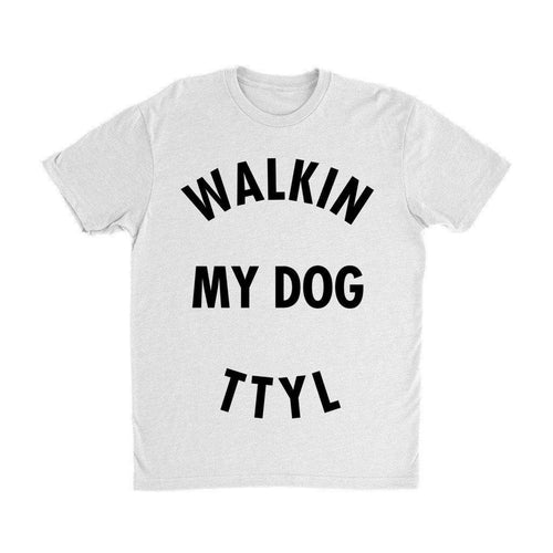 Reg Tees - Walkin My Dog TTYL