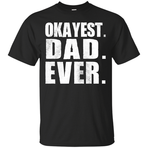 Okayest Dad Ever - True Fit Tee