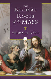 BIBLICAL ROOTS OF THE MASS - 2591 - Catholic Book & Gift Store