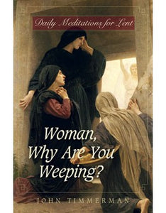 WOMAN, WHY ARE YOU WEEPING? - 815607 - Catholic Book & Gift Store