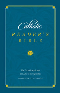 CATHOLIC READER'S BIBLE: THE FOUR GOSPELS AND ACTS OF THE APOSTLES