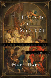 BEHOLD THE MYSTERY - 9781593252281 - Catholic Book & Gift Store
