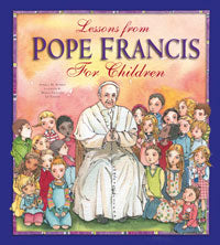 LESSONS FROM POPE FRANCIS FOR CHILDREN - 9781593252663 - Catholic Book & Gift Store