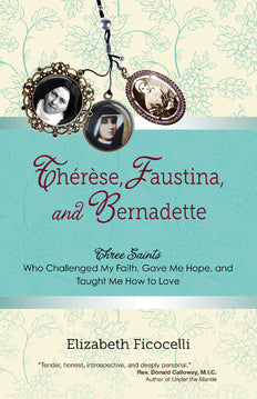 THERESE, FAUSTINA, AND BERNADETTE - 9781594713743 - Catholic Book & Gift Store