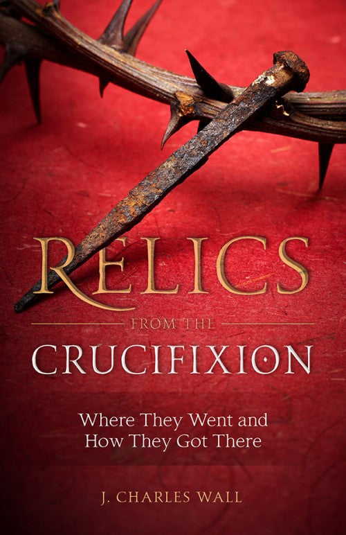 RELICS FROM THE CRUCIFIXION - 9781622823277 - Catholic Book & Gift Store