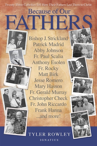 BECAUSE OF OUR FATHERS: TWENTY-THREE CATHOLICS TELL HOW THEIR FATHERS LED TEM TO CHRIST