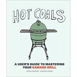 Hot Coals: A User's Guide to Mastering Your Kamado Grill - OnwardReserve