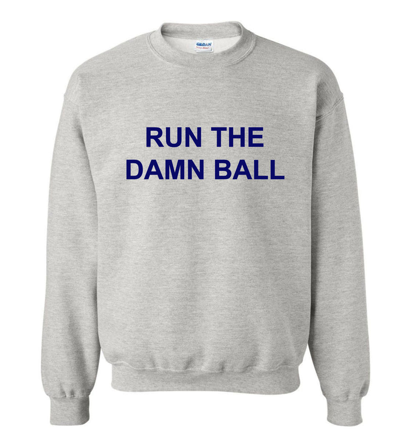 Run The Damn Ball Sweatshirt