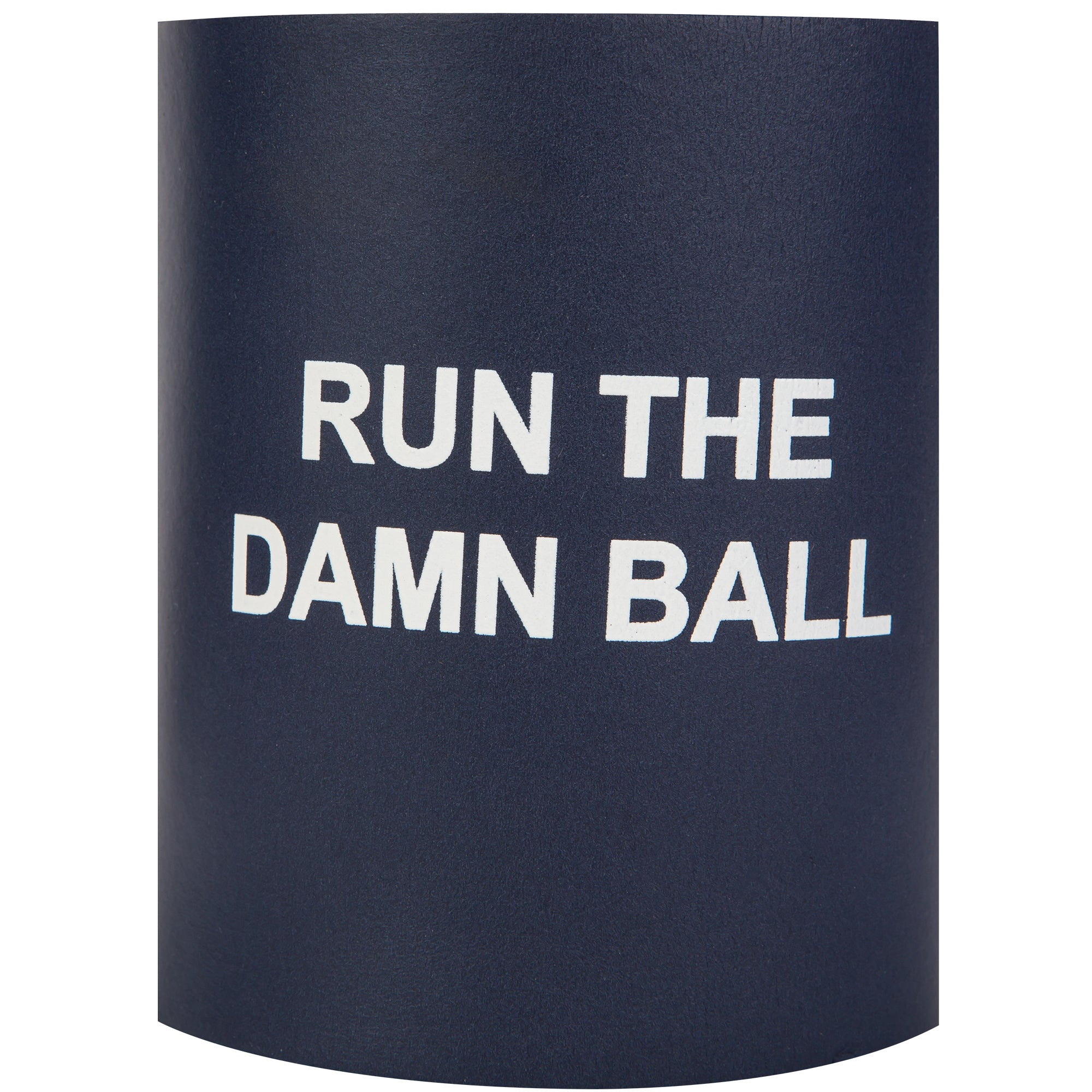 Run The Damn Ball Foam Koozie