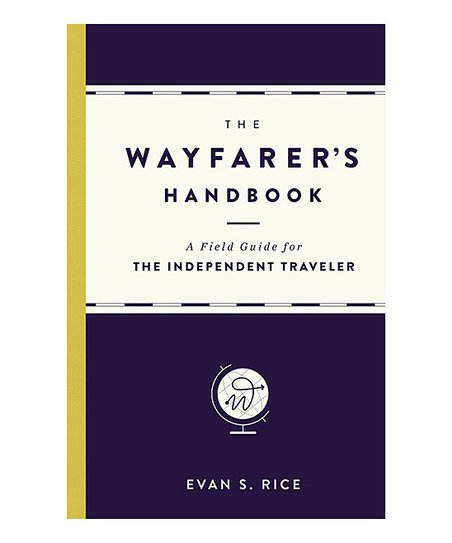 The Wayfarer's Handbook: A Field Guide for the Independent Traveler - OnwardReserve