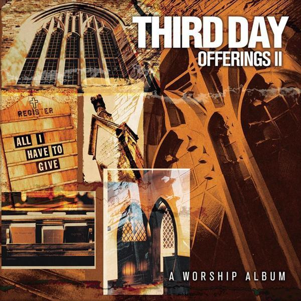 Third Day Offerings: II All I Have To Give CD