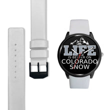 Life Is Better On Colorado Snow - Black With White Lettering
