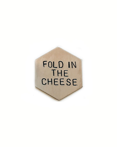 Fold In The Cheese Handstamped Hexagon Pin