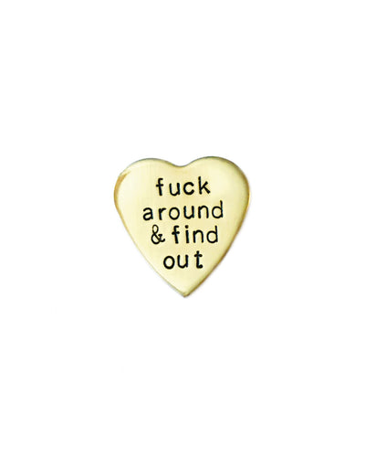 f*ck around & find out Handstamped Heart Pin