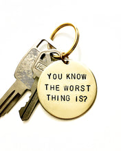 You Know The Worst Thing Is / That I Fu*king Love You Double Sided Handstamped Keychain