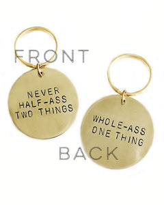 Never Half-A** Two Things Whole A** One Thing Double Sided Handstamped Keychain