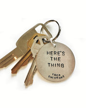 Here's The Thing Fu*k Everyone Handstamped Keychain