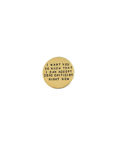 I Can Accept Zero Criticism Handstamped Circle Pin