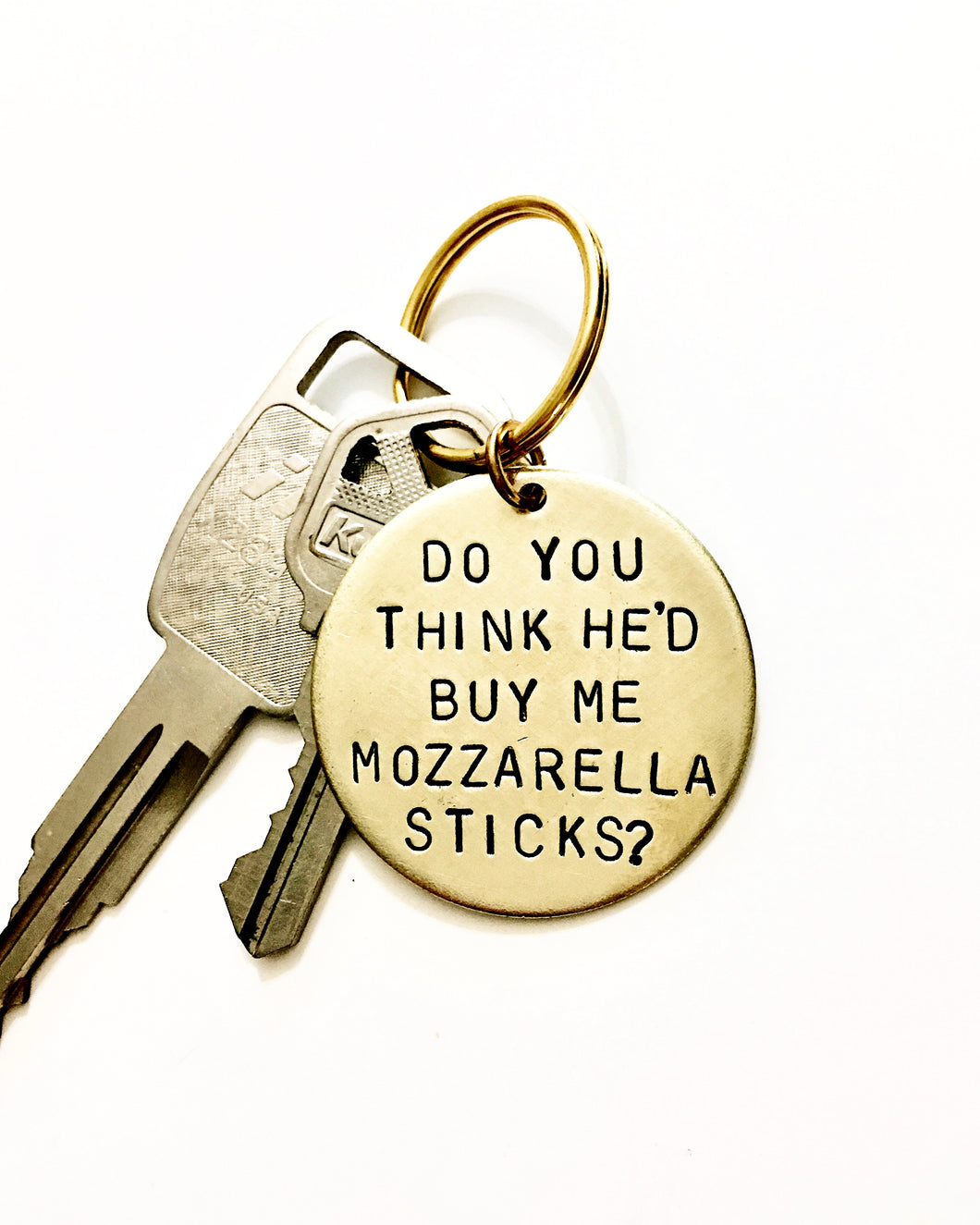 Do You Think He'd Buy Me Mozzarella Sticks Handstamped Keychain