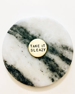 Take It Sleazy Handstamped Circle Pin