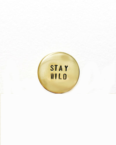 Stay Wild Handstamped Circle Pin