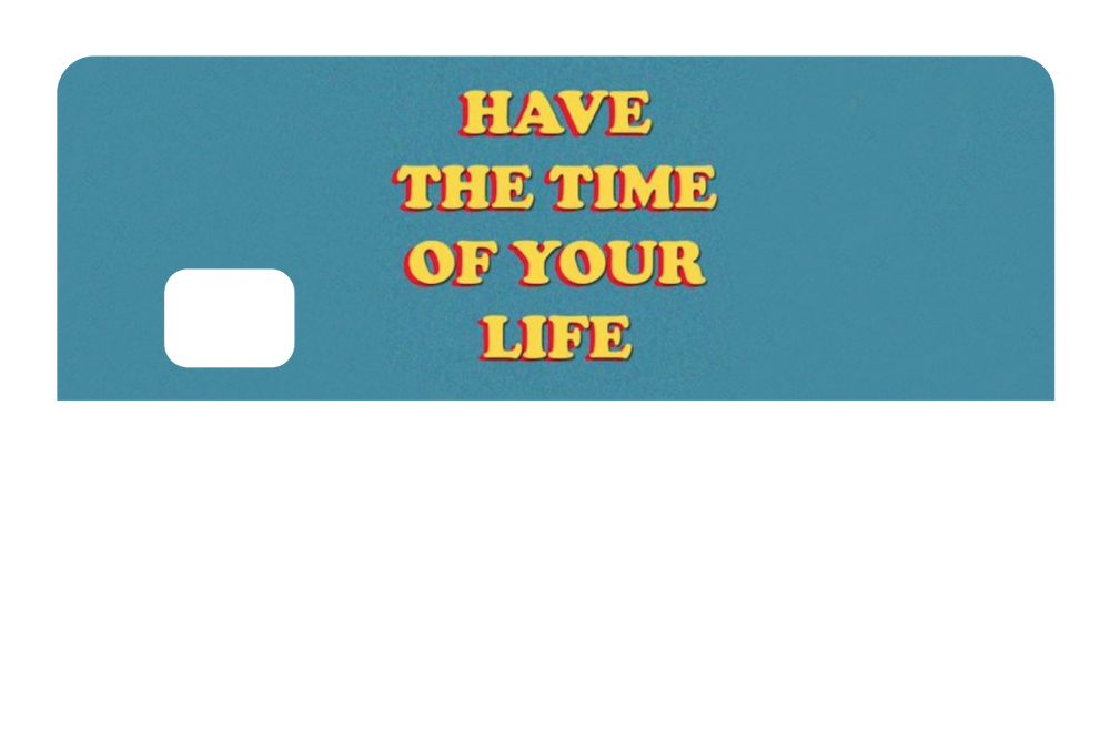Have The Time of Your Life