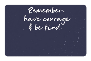 Have Courage & Be Kind