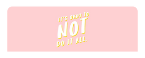 Its Okay To Not Do It All