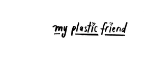 My Plastic Friend