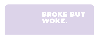 Broke But Woke