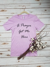 Load image into Gallery viewer, A Prayer Got Me Here Tee