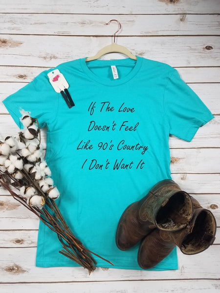 If The Love Doesn't Feel Like 90's Country Tee