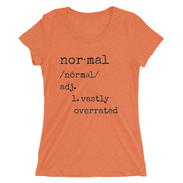 Being Normal Is Vastly Overrated Tri-blend Ladies' Tee