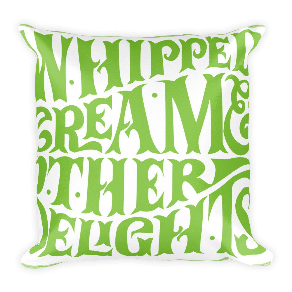Whipped Cream AND Other Delights Square Pillow