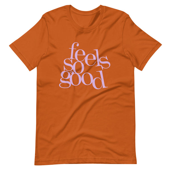 feels so good! Short-Sleeve Unisex T-Shirt