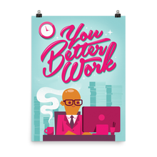 """You Better Work"" Poster"