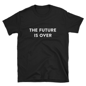 """The Future is Over"" T-Shirt"