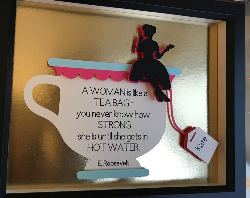 """A woman is like a tea bag - you never know how STRONG she is until she gets in hot water."" - E. Roosevelt.  This beautiful personalized wall art will surely bring smile to the strong woman in your life.  A great gift to remind and celebrate her strengths.  Encourage her to endure the struggles if she is currently in ""hot water""."