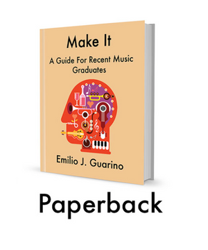 Make It: A Guide For Recent Music Graduates (Paperback)