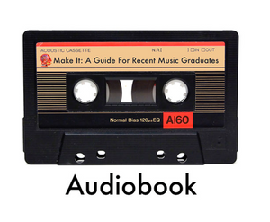 Make It: A Guide For Recent Music Graduates (Audiobook)