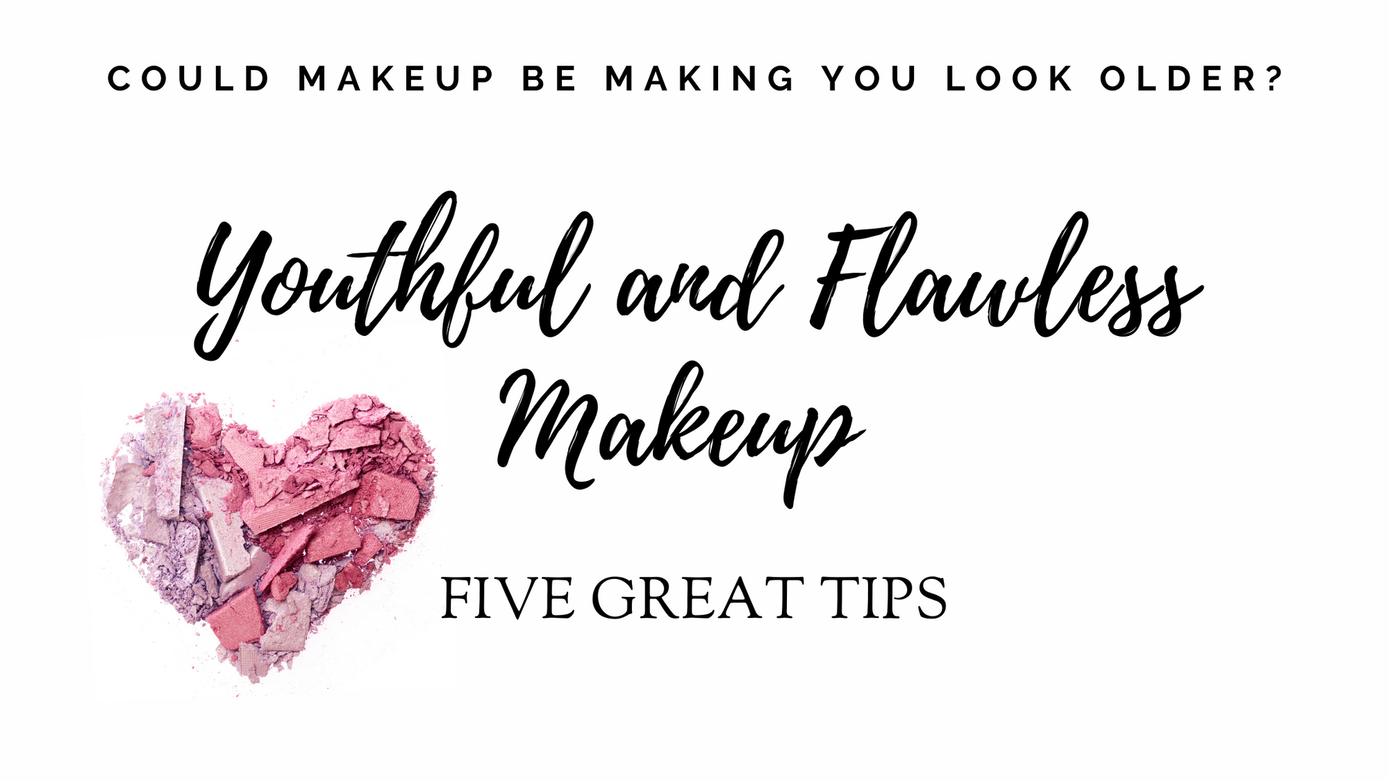 Youthful looking makeup!  5 great tips!