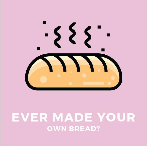 Ever Made Your Own Bread?